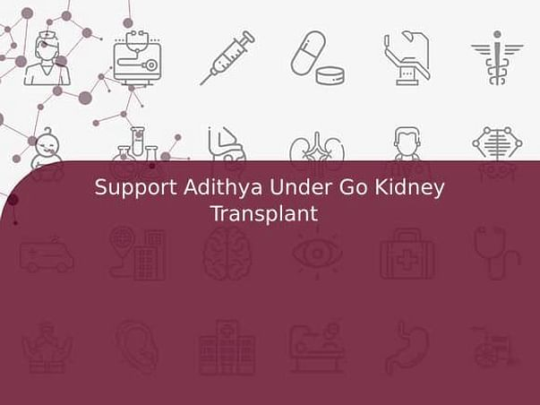 Support Adithya Under Go Kidney Transplant