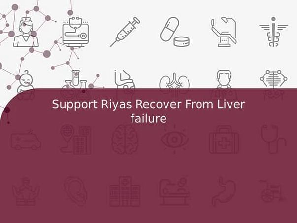 Support Riyas Recover From Liver failure