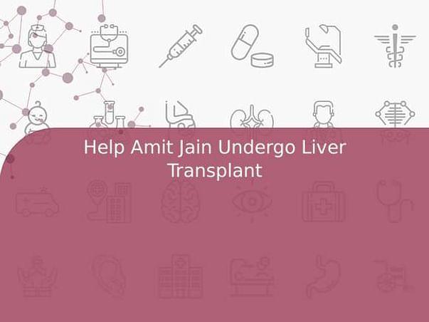 Help Amit Jain Undergo Liver Transplant