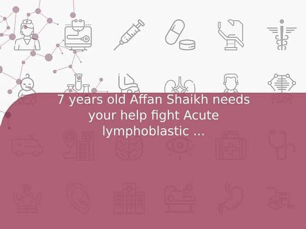 7 years old Affan Shaikh needs your help fight Acute lymphoblastic leukemia (all)
