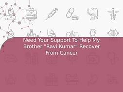 """Need Your Support To Help My Brother """"Ravi Kumar"""" Recover From Cancer"""