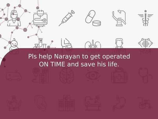 Pls help Narayan to get operated ON TIME and save his life.
