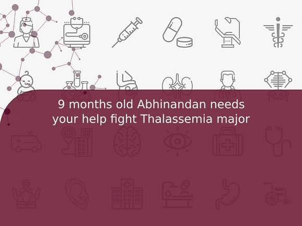 9 months old Abhinandan needs your help fight Thalassemia major