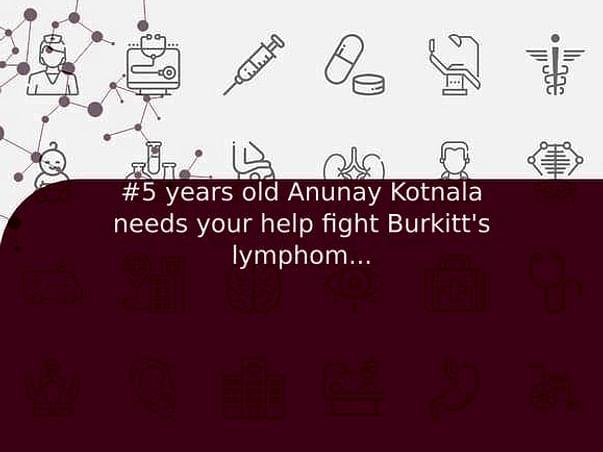 #5 years old Anunay Kotnala needs your help fight Burkitt's lymphoma(Cancer)