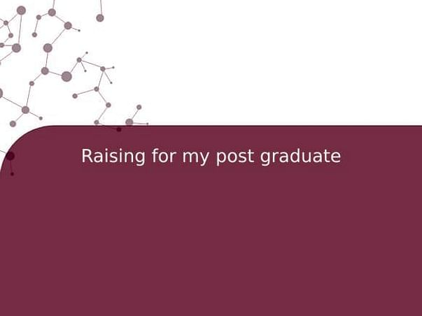 Raising for my post graduate