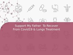 Support My Father  To Recover From Covid19 & Lungs Treatment