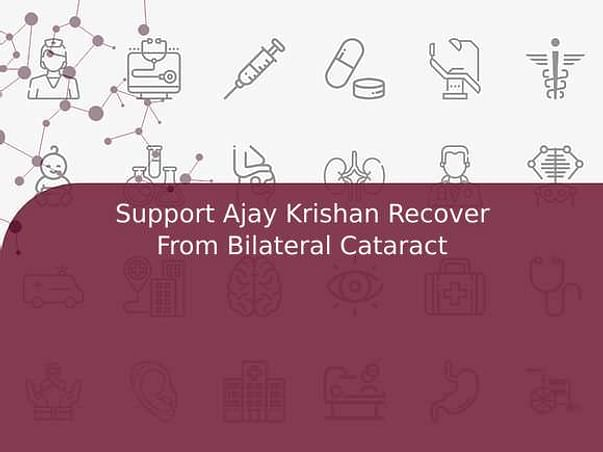 Support Ajay Krishan Recover From Bilateral Cataract
