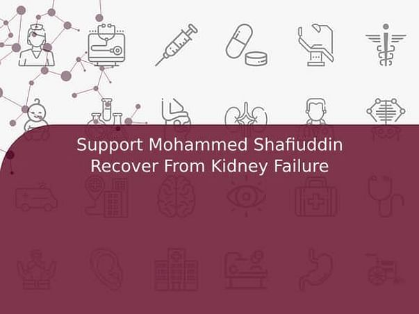 Support Mohammed Shafiuddin Recover From Kidney Failure