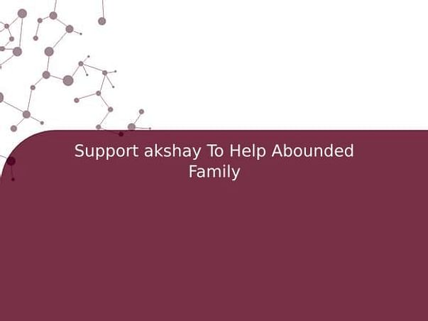 Support akshay To Help Abounded Family