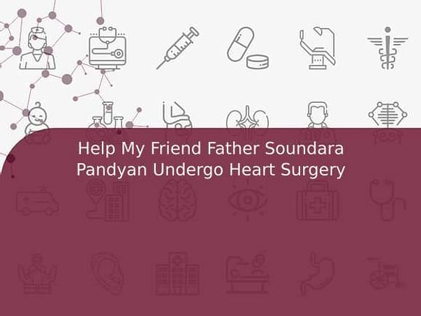 Help My Friend Father Soundara Pandyan Undergo Heart Surgery