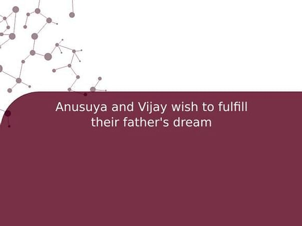 Anusuya and Vijay wish to fulfill their father's dream