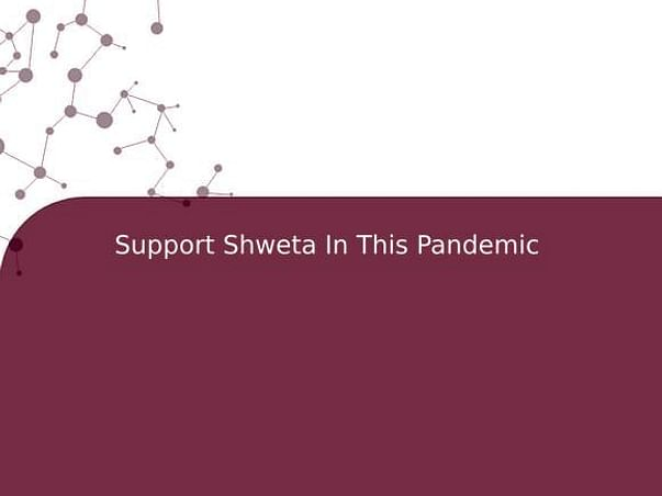 Support Shweta In This Pandemic