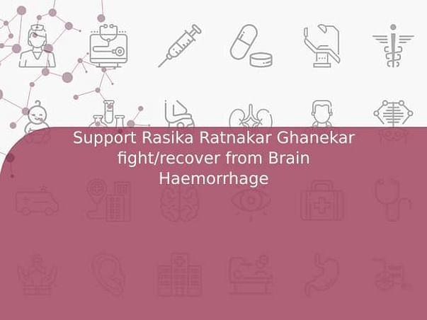 Support Rasika Ratnakar Ghanekar fight/recover from Brain Haemorrhage