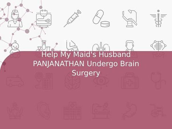 Help My Maid's Husband PANJANATHAN Undergo Brain Surgery