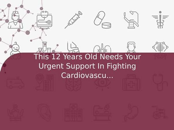 This 12 Years Old Needs Your Urgent Support In Fighting Cardiovascular Disease