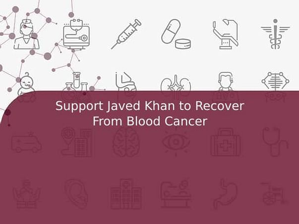 Support Javed Khan to Recover From Blood Cancer