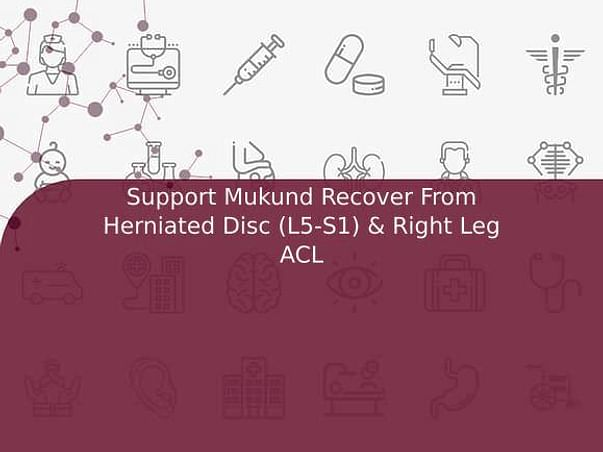 Support Mukund Recover From Herniated Disc (L5-S1) & Right Leg ACL