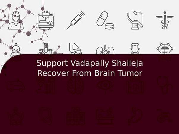 Support Vadapally Shaileja Recover From Brain Tumor