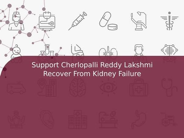 Support Cherlopalli Reddy Lakshmi Recover From Kidney Failure