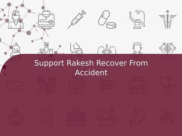 Support Rakesh Recover From Accident
