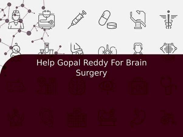 Help Gopal Reddy For Brain Surgery