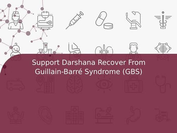 Support Darshana Recover From Guillain-Barré Syndrome (GBS)