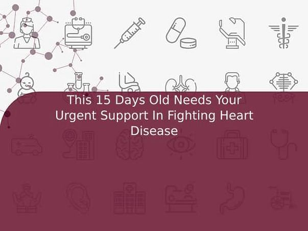 This 15 Days Old Needs Your Urgent Support In Fighting Heart Disease