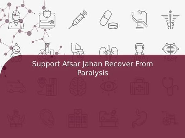 Support Afsar Jahan Recover From Paralysis