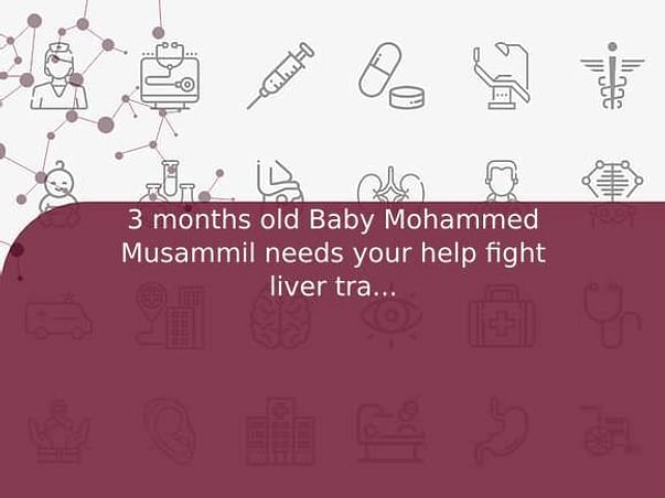 3 months old Baby Mohammed Musammil needs your help fight liver transplant