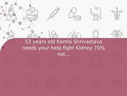 53 years old Kamla Shrivastava needs your help fight Kidney 70% not working condition