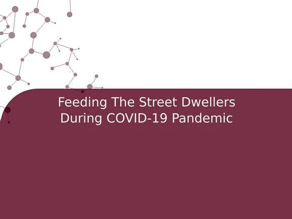 Feeding The Street Dwellers During COVID-19 Pandemic