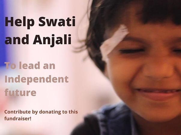 Help Swati and Anjali to lead an Independent future.