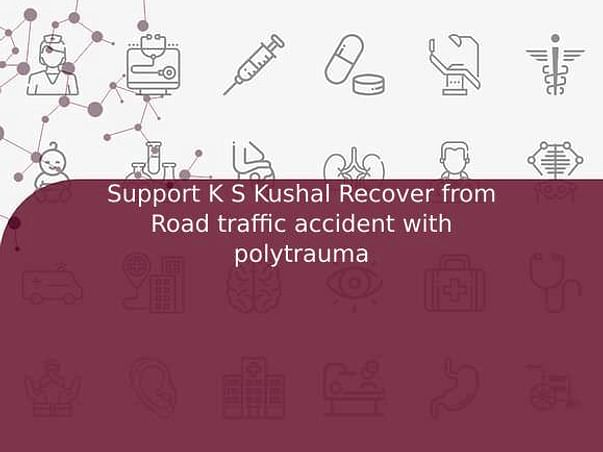 Support K S Kushal Recover from Road traffic accident with polytrauma