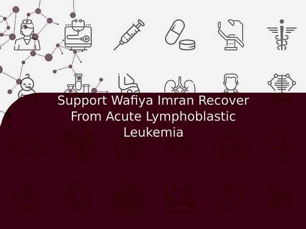 Support Wafiya Imran Recover From Acute Lymphoblastic Leukemia