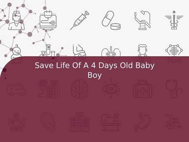 Save Life Of A 4 Days Old Baby Boy