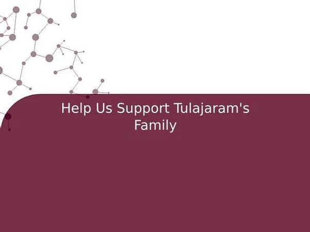 Help Us Support Tulajaram's Family