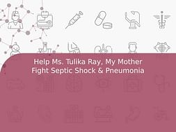 Help Ms. Tulika Ray, My Mother Fight Septic Shock & Pneumonia