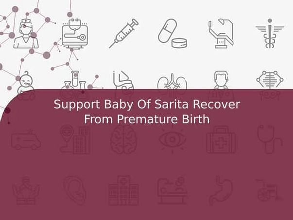 Support Baby Of Sarita Recover From Premature Birth