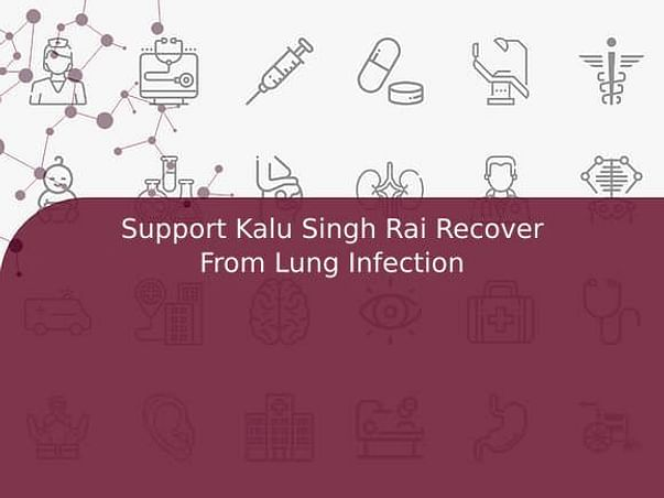 Support Kalu Singh Rai Recover From Lung Infection