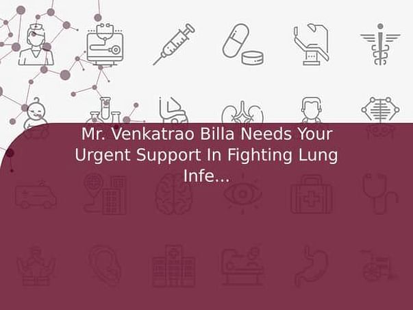 Mr. Venkatrao Billa Needs Your Urgent Support In Fighting Lung Infection