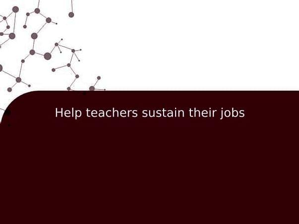 Help teachers sustain their jobs
