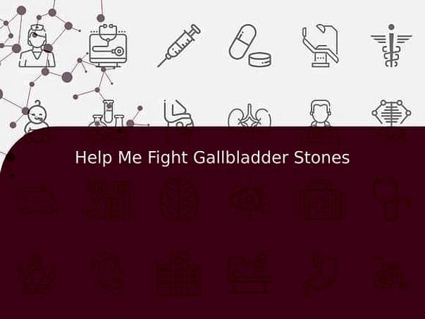 Help Me Fight Gallbladder Stones