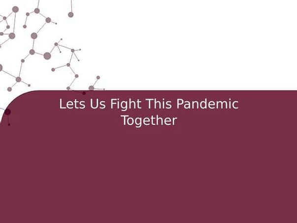 Lets Us Fight This Pandemic Together