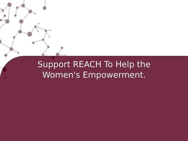 Support REACH To Help the Women's Empowerment.