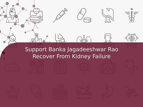 Support Banka Jagadeeswara Rao Recover From Kidney Failure