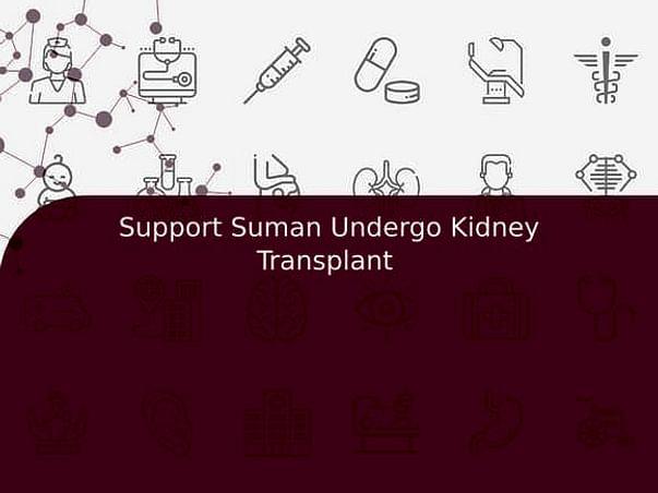Support Suman Undergo Kidney Transplant