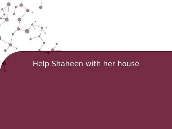 Help Shaheen with her house