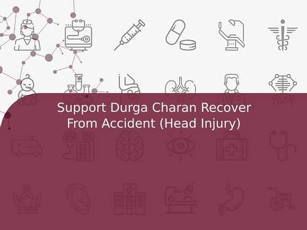 Support Durga Charan Recover From Accident (Head Injury)