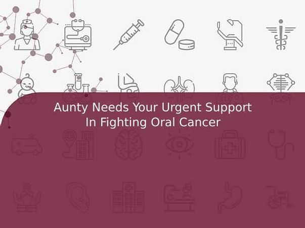 Aunty Needs Your Urgent Support In Fighting Oral Cancer