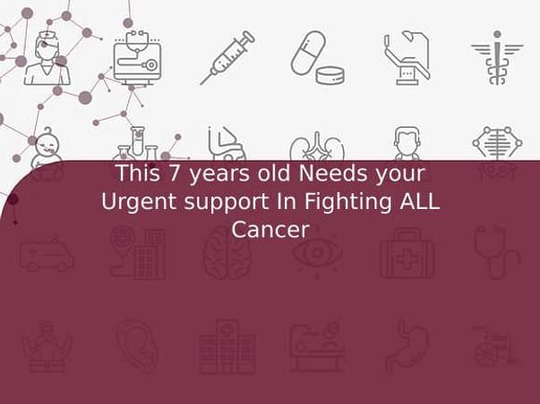 This 7 years old Needs your Urgent support In Fighting ALL Cancer